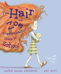 The Hair of Zoe Fleefenbacher Goes To School by Laurie Halse Anderson and Ard Hoyt - Picture Books Reviews by Emma Apple