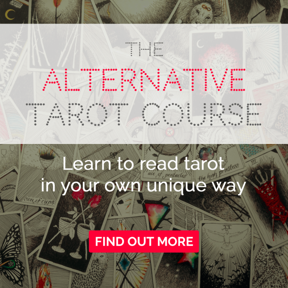 The Alternative Tarot Course: Learn to read tarot in your own unique way. Find out more here.