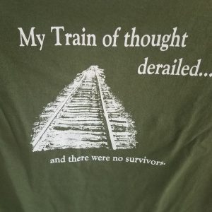 My Train Of Thought Derailed T-Shirt
