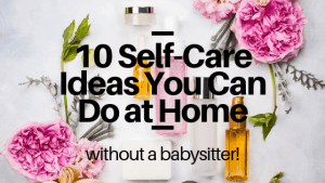 10 Self-Care Ideas You Can do At Home