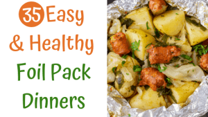 35 Easy and Healthy Foil Pack Dinners