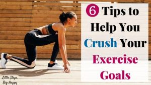 6 Tips to Help You Crush Your Exercise Goals