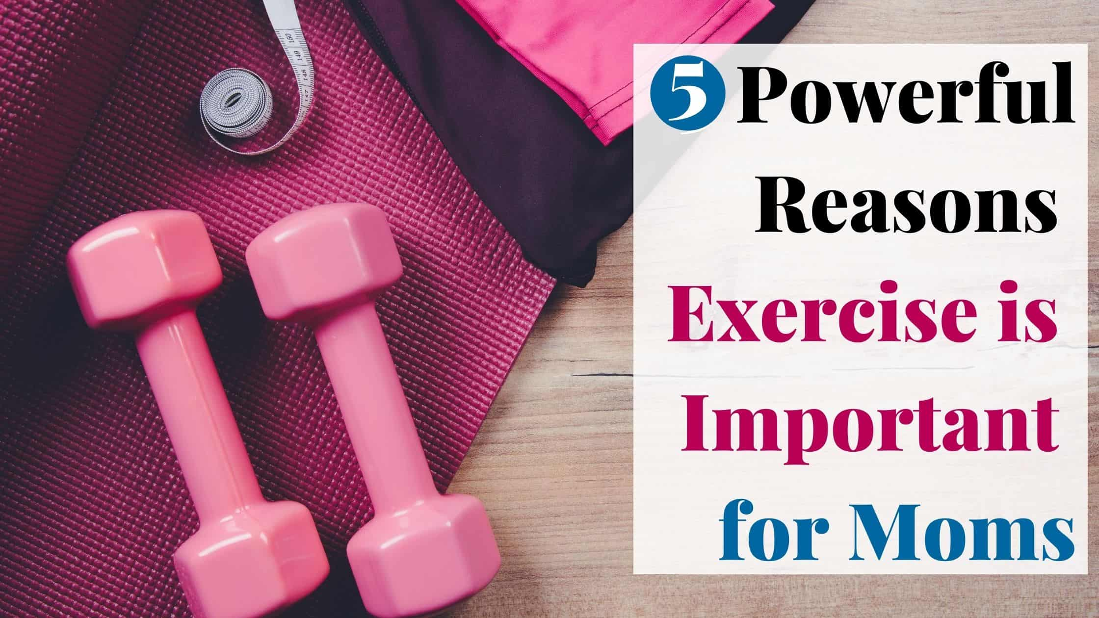 5 Powerful Reasons Exercise is Important for Moms