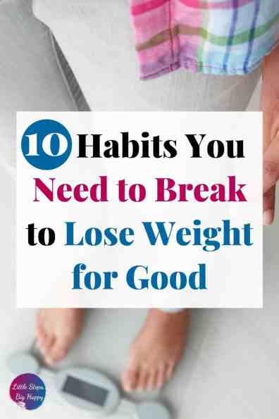 10 Habits You Need to Break to Lose Weight for Good