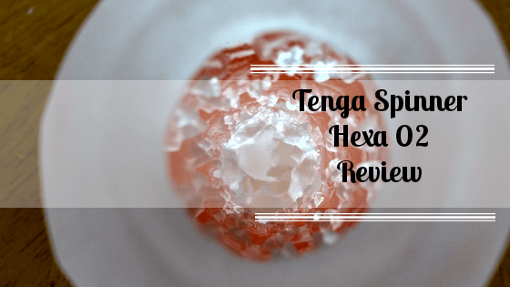 TENGA Spinner HEXA 02 Review