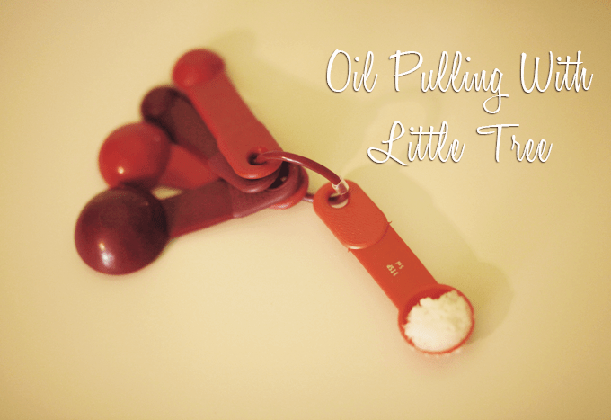 Oil Pulling With Little Tree