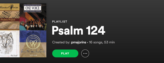 Psalm 124 Playlist