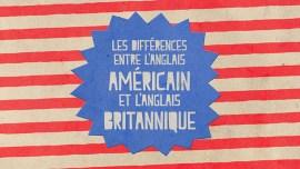 Quelles différences y a-t-il entre l'anglais britannique et l'anglais américain ?
