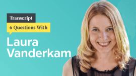 6 Questions With Time Management Pro Laura Vanderkam: Transcript