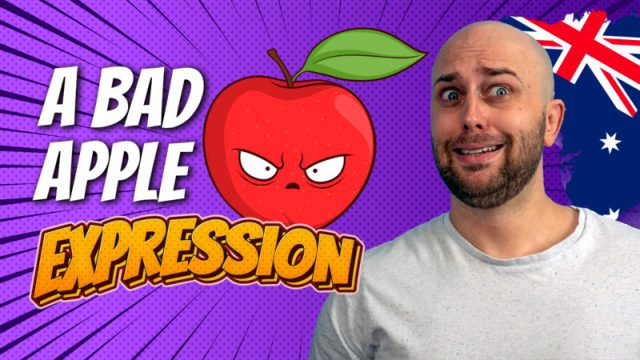 pete smissen, host of aussie english podcast, talks about english expressions, english expression example, what is a bad apple, a bad apple meaning, what means bad apple, how to use bad apple in a sentence