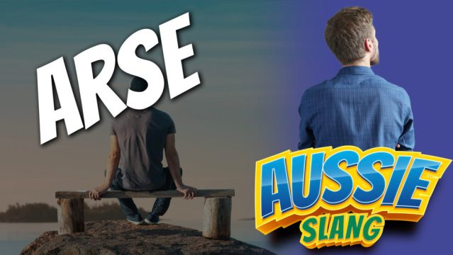 pete smissen, host of aussie english podcast, australian slang word arse, what is ass in australian, what is ass in british, use arse in a sentence