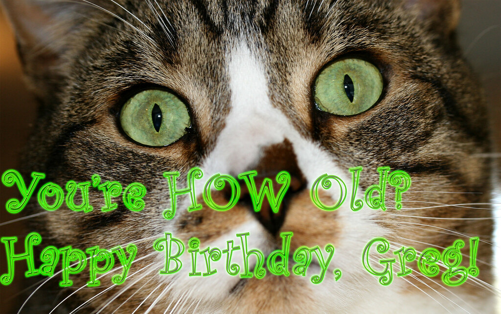 Happy Birthday Greg What A Difference A Week Will Make E Flickr