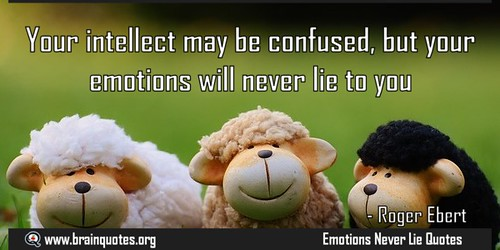 Your-intellect-may-be-confused-but-your-emotions-will-never-Emotions-Never-Lie-Quote-by-Roger-Ebert