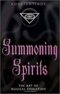 Summoning Spirits: The Art of Magical Evocation - Konstantinos