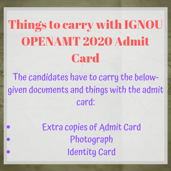 things to carry with IGNOU OPENAMT 2020 Admit Card