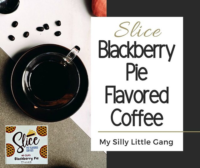 Slice Blackberry Pie Coffee Review @SMGurusNetwork #MySillyLittleGang #LOVE20