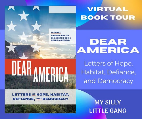 Dear America: Letters of Hope, Habitat, Defiance, and Democracy ~ Virtual Book Tour @terrainorg #MySillyLittleGang