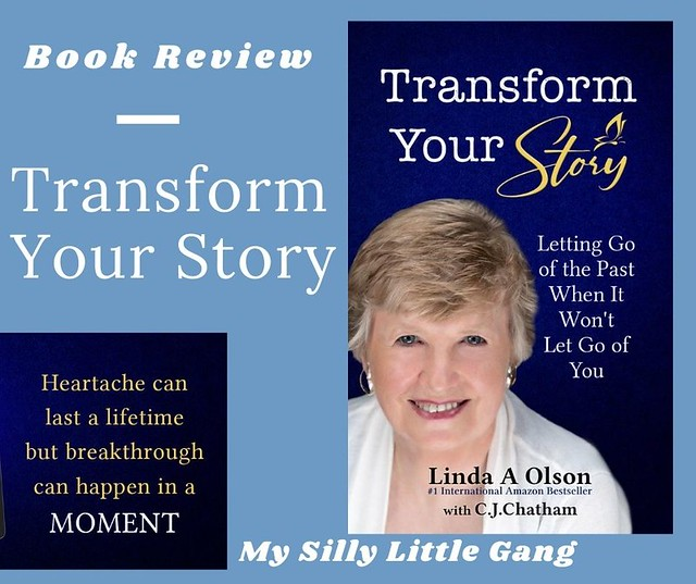 Transform Your Story: Letting Go of the Past When It Won't Let Go of You #MySillyLittleGang