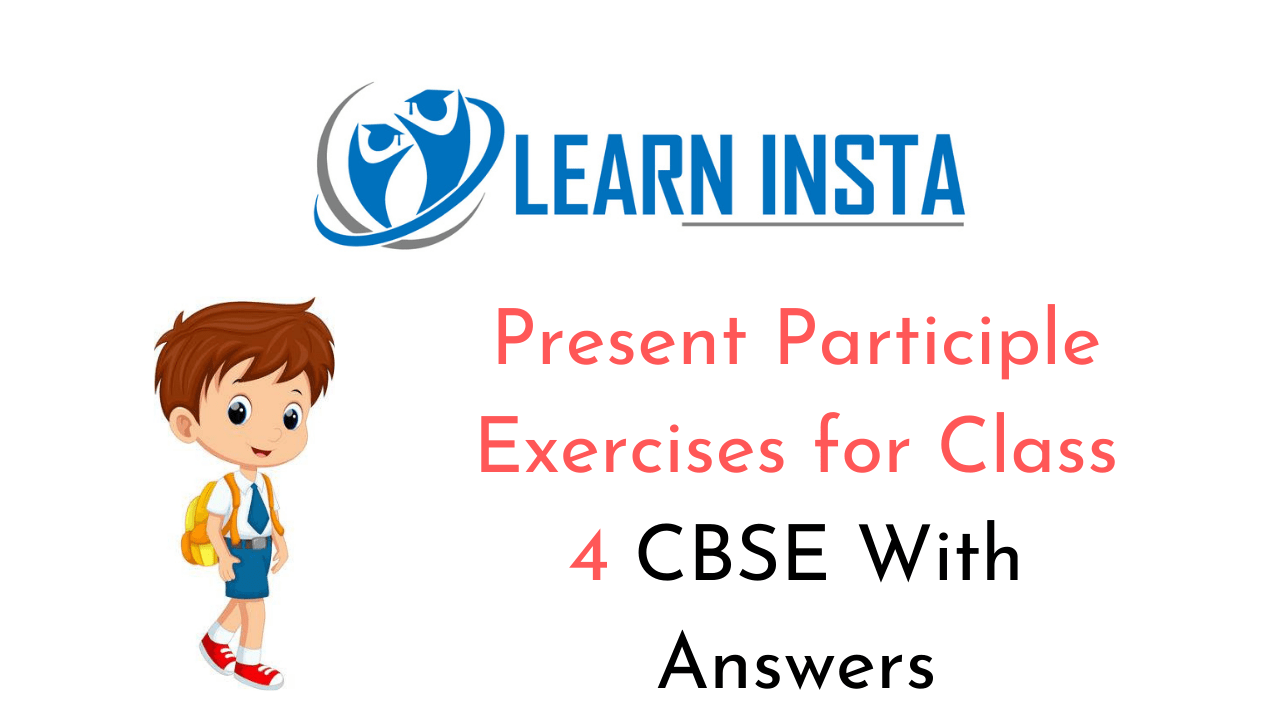 Present Participle Exercises for Class 4 CBSE with Answers