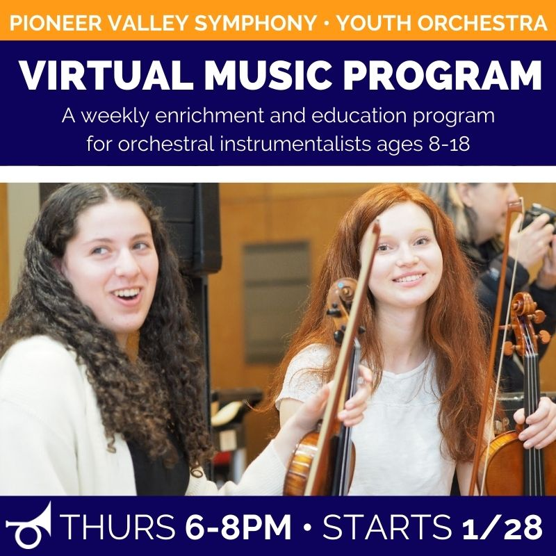 Photograph of two young people with stringed instruments with text overlay: Pioneer Valley Symphony Youth Orchestra. Virtual Music Program. A weekly enrichment and education program for orchestral instrumentalists ages 8-18. Thurs 6-8pm. Starts January 28, 2021.