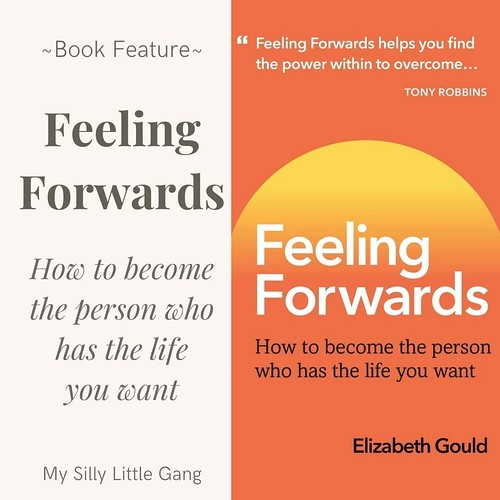 Feeling Forwards: How to Become the Person Who Has the Life You Want #MySilly Little Gang