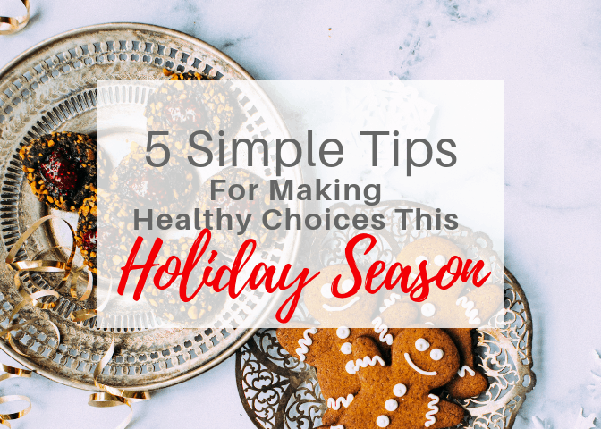 5 Simple Tips For Making Healthy Choices This Holiday Season