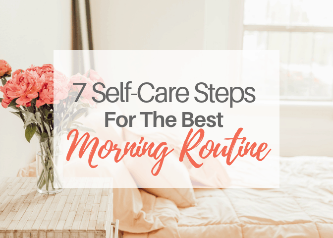 7 Self-Care Steps For The Best Morning Routine