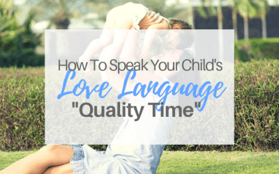 "How To Speak Your Child's Love Language-""Quality Time"""