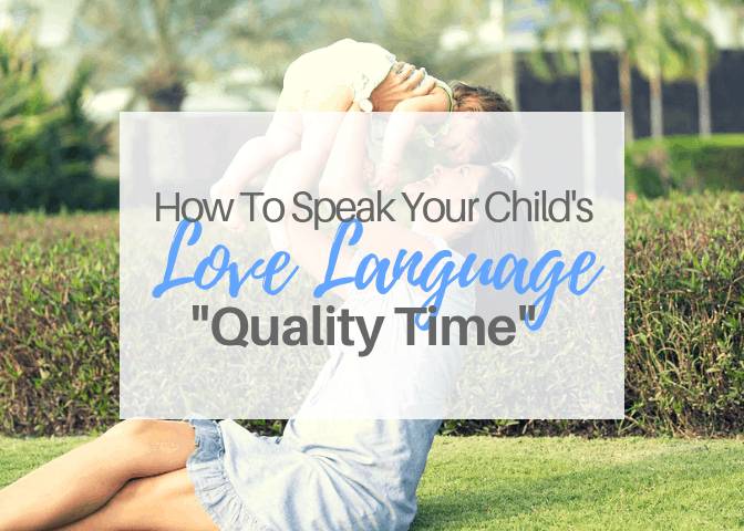 """How To Speak Your Child's Love Language-""""Quality Time"""""""