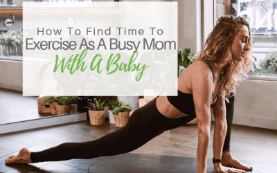 How To Find Time To Exercise As A Busy Mom With A Baby