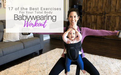 17 Of The Best Exercises For Your Total Body Babywearing Workout | Video