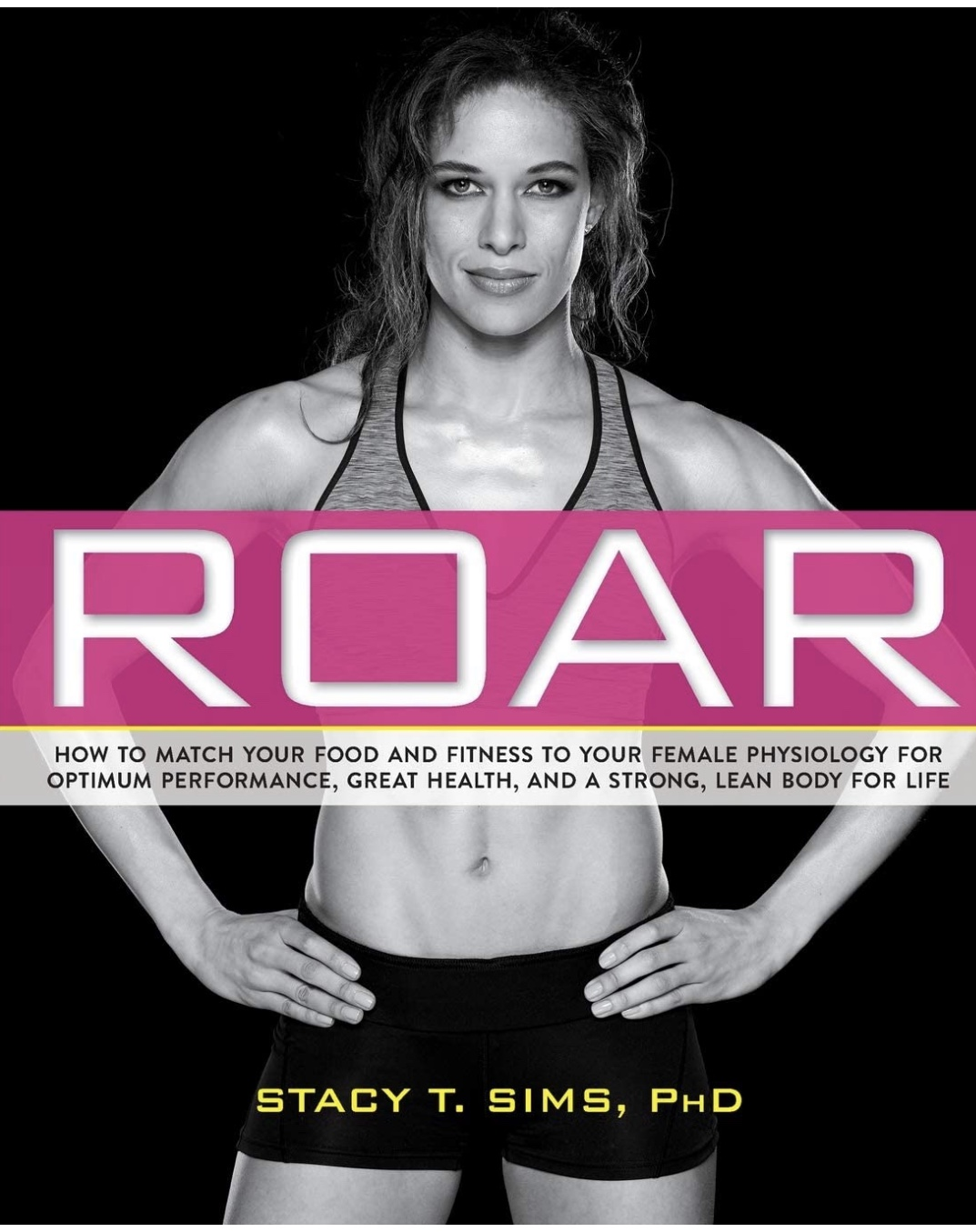 Roar: How To Match Your Food And Fitness To Your Unique Female Physiology