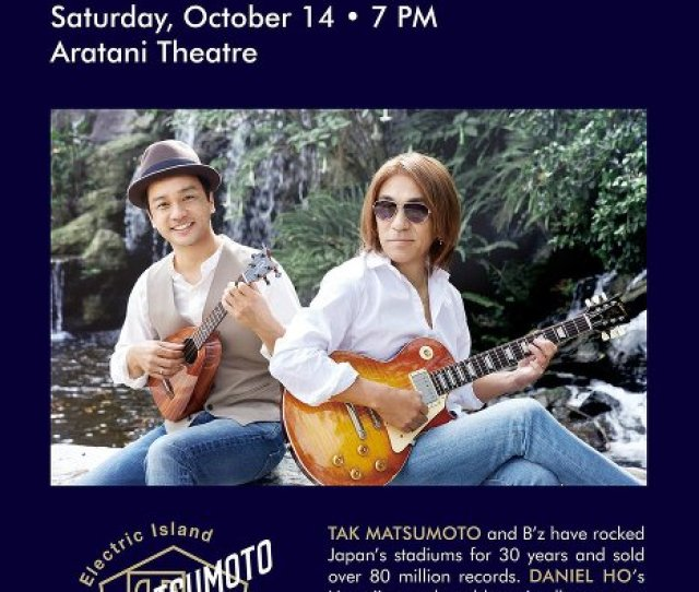 Tak Matsumoto Daniel Ho To Appear At Jacccs Aratani Theatre In Downtown Los Angeles This Saturday October 14 2017