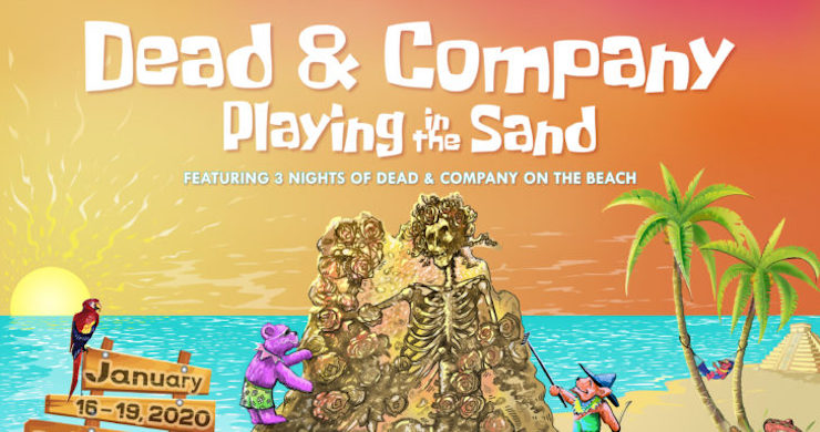 Dead And Co Tour 2020 Dead & Company Announce 2020 'Playing In The Sand' Destination Event