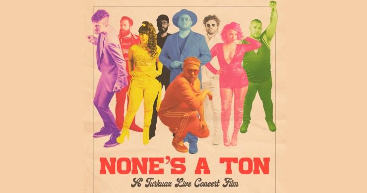 Turkuaz movie, turkuaz concert film, none's a ton, turkuaz none's a ton, none's a ton turkuaz