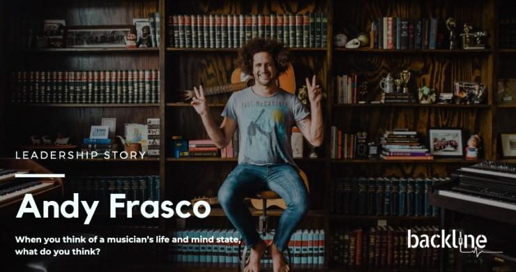 Andy Frasco, Andy Frasco mental health, Andy Frasco Backline, Backline care, backline
