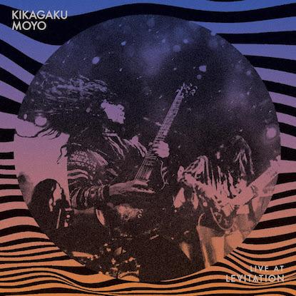Kikagaku Moyo - Live at LEVITATION, Kikagaku Moyo live album, Kikagaku Moyo live