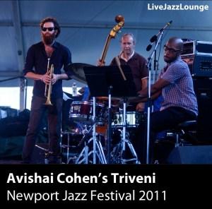 Avishai Cohen's Triveni – Newport Jazz Festival, August 2011