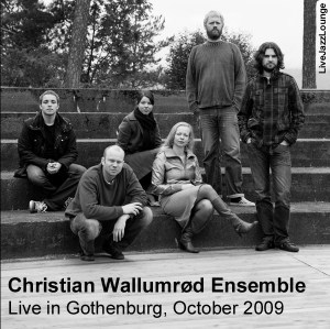 Christian Wallumrod Ensemble – Gothenburg, October 2009