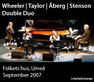 "Wheeler | Taylor | Aberg | Stenson ""Double Duo"" – Folkets hus, Umea, September 2007"