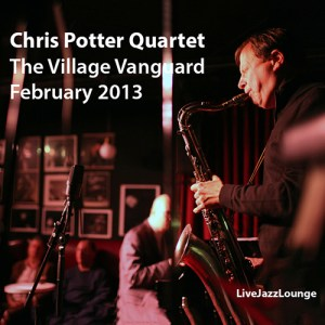 Chris Potter Quartet – The Village Vanguard, New York, February 2013