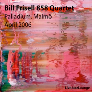 Bill Frisell 858 Quartet – Palladium, Malmo, Sweden, April 2006