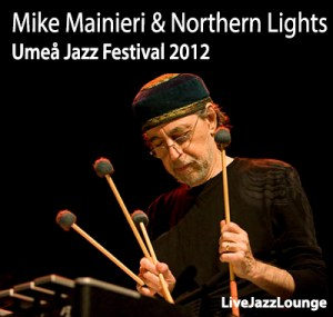 Mike Mainieri & Northern Lights – Umea Jazz Festival, October 2012