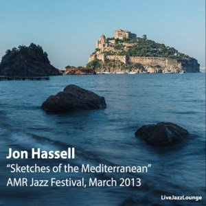 """Jon Hassell """"Sketches of the Mediterranean"""" – AMR Jazz Festival, March 2013"""