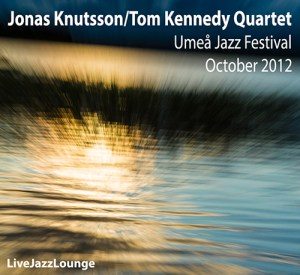 Jonas Knutsson/Tom Kennedy Quartet – Umea Jazz Festival, October 2012