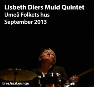 "Lisbeth Diers ""Muld Quintet"" – Umea Folkets hus, September 2013"
