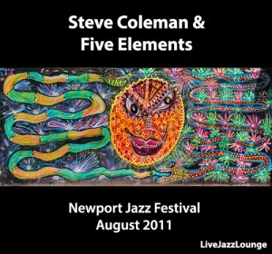 Steve Coleman & Five Elements – Newport Jazz Festival, August 2011