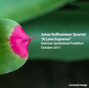 "Jonas Kullhammar Quartet ""A Love Supreme"" – German Jazzfestival Frankfurt, October 2011"
