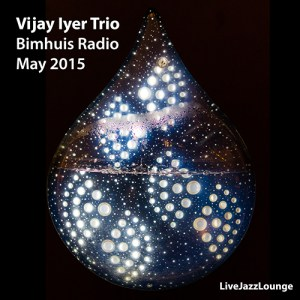 Vijay Iyer Trio – Bimhuis Radio, Amsterdam, May 2015