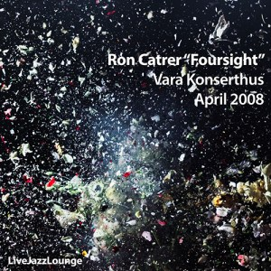 "Ron Carter ""Foursight"" – Vara Konserthus, April 2008"